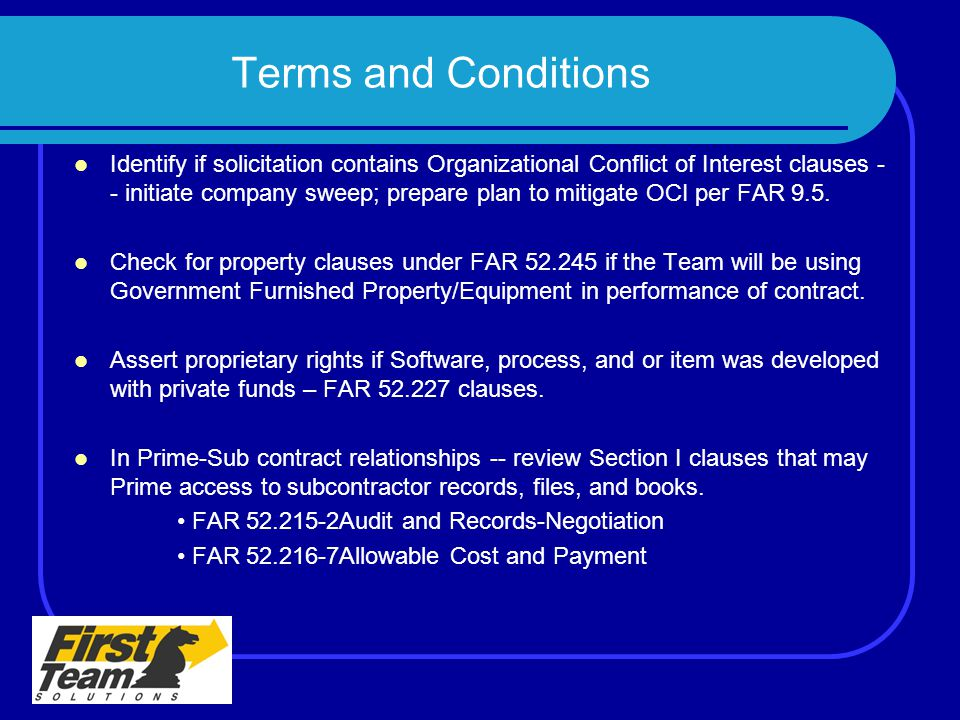 Terms and Conditions Identify if solicitation contains Organizational Conflict of Interest clauses - - initiate company sweep; prepare plan to mitigat