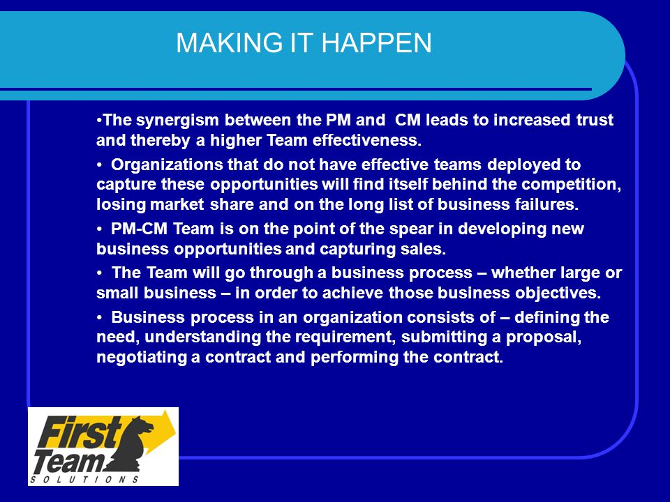 MAKING IT HAPPEN The synergism between the PM and CM leads to increased trust and thereby a higher Team effectiveness. Organizations that do not have