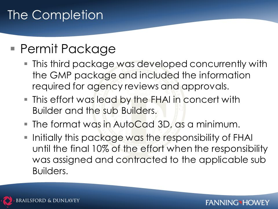 The Completion  Permit Package  This third package was developed concurrently with the GMP package and included the information required for agency reviews and approvals.