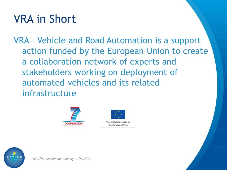 VRA in Short VRA – Vehicle and Road Automation is a support action funded by the European Union to create a collaboration network of experts and stake