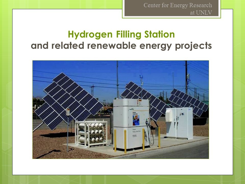 Hydrogen Filling Station and related renewable energy projects Center for Energy Research at UNLV