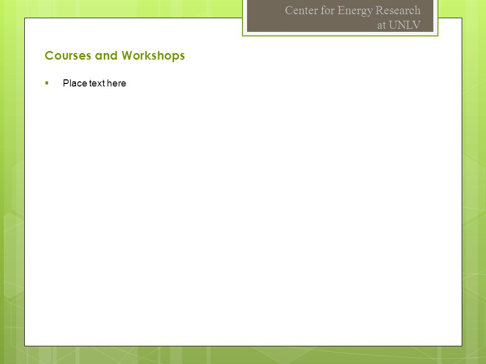 Center for Energy Research at UNLV  Place text here Courses and Workshops