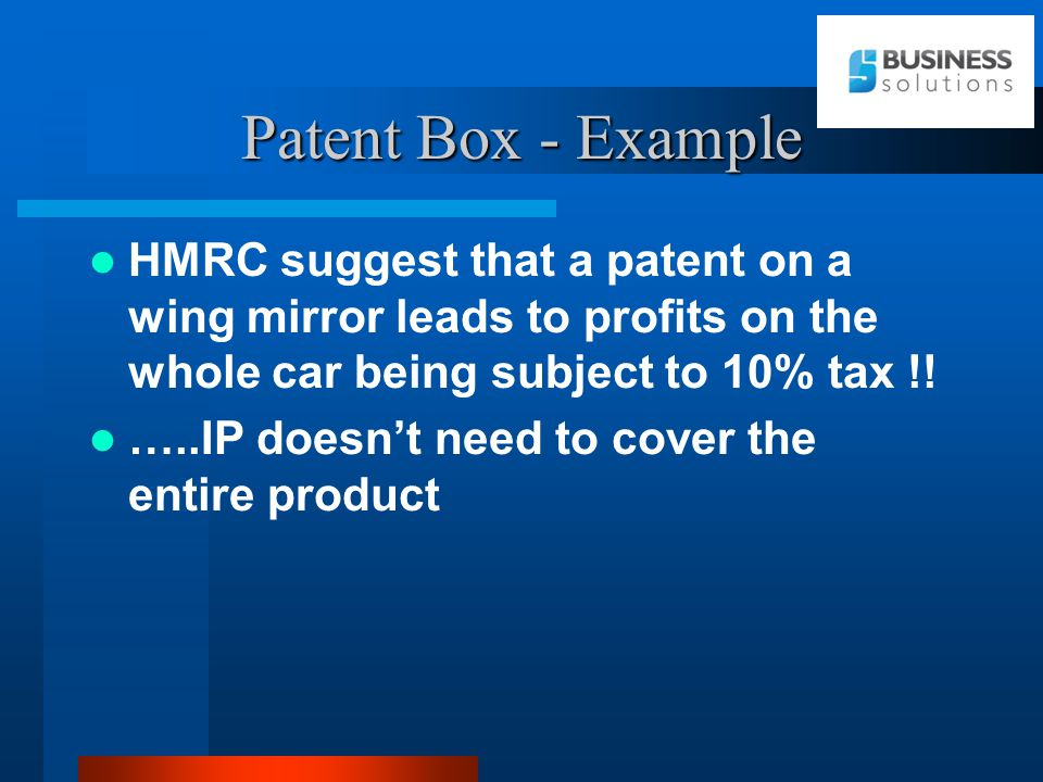 Patent Box - Example HMRC suggest that a patent on a wing mirror leads to profits on the whole car being subject to 10% tax !.