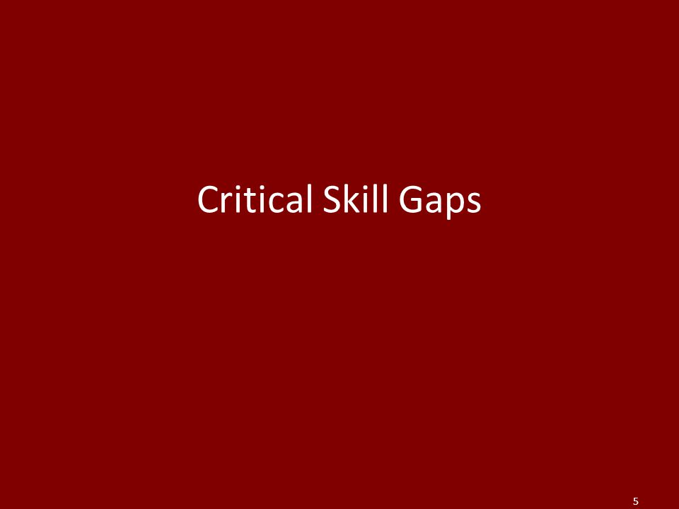 Critical Skill Gaps 5