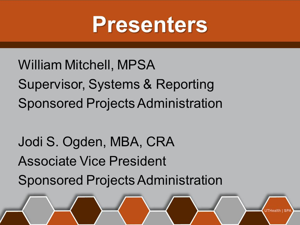 Presenters William Mitchell, MPSA Supervisor, Systems & Reporting Sponsored Projects Administration Jodi S.