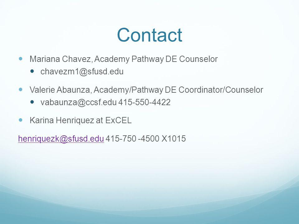 Contact Mariana Chavez, Academy Pathway DE Counselor chavezm1@sfusd.edu Valerie Abaunza, Academy/Pathway DE Coordinator/Counselor vabaunza@ccsf.edu 415-550-4422 Karina Henriquez at ExCEL henriquezk@sfusd.eduhenriquezk@sfusd.edu 415-750 -4500 X1015