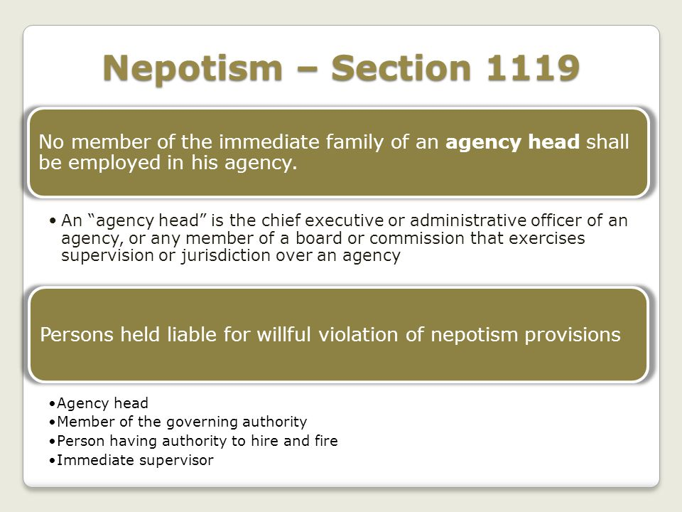 Nepotism – Section 1119 No member of the immediate family of an agency head shall be employed in his agency.