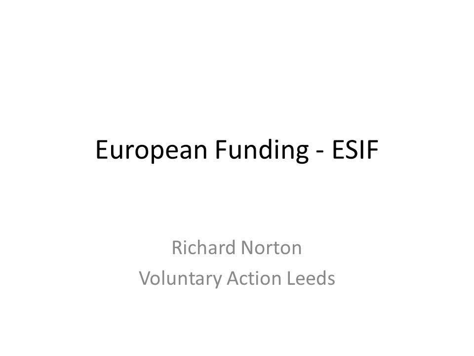 ESIF ESIF - European Structural Investment Funds 2014-2020 (delivery to 2023) Combines ERDF and ESF (+ EAFRD) Single growth programme through LEPs €390m (c£340m) for LCR plus equal match Some national match (Opt-Ins) but much to be found locally Managing Authorities – CLG, DWP (+ DEFRA)