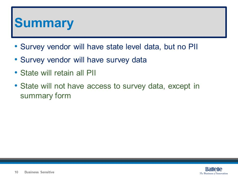 Summary Survey vendor will have state level data, but no PII Survey vendor will have survey data State will retain all PII State will not have access
