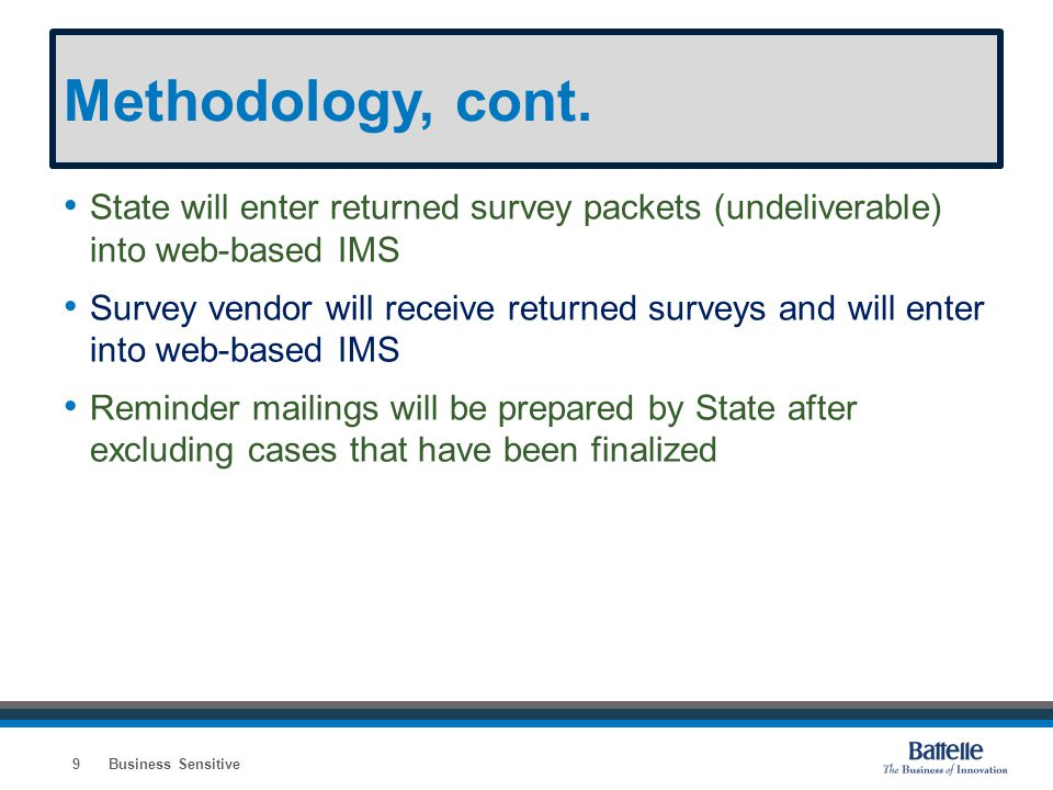 Methodology, cont. State will enter returned survey packets (undeliverable) into web-based IMS Survey vendor will receive returned surveys and will en