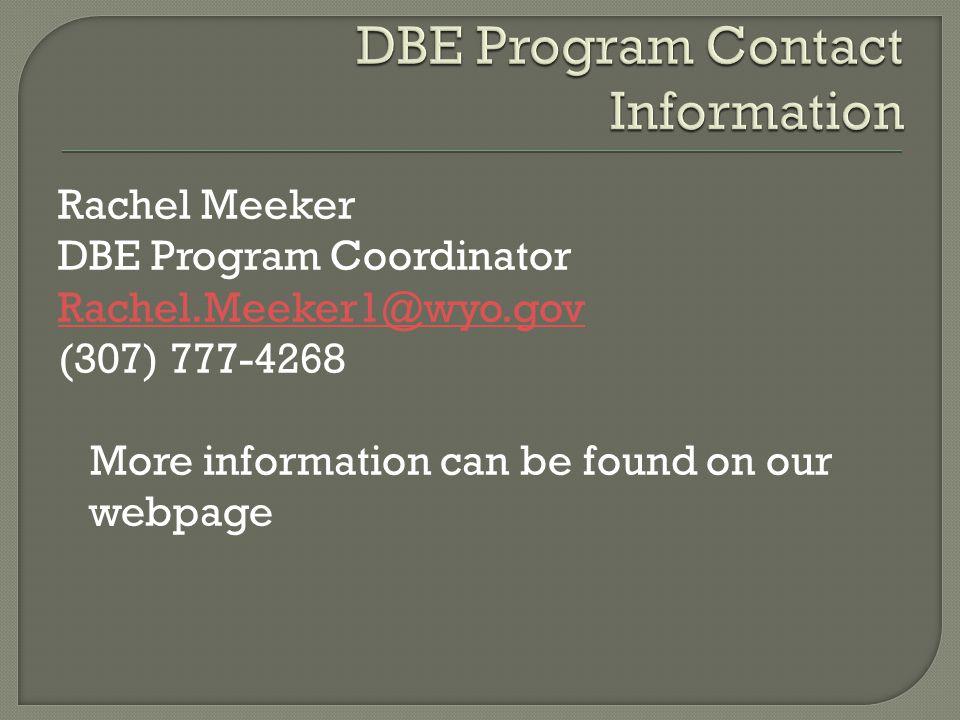 Rachel Meeker DBE Program Coordinator Rachel.Meeker1@wyo.gov (307) 777-4268 More information can be found on our webpage
