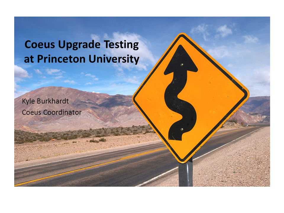 Coeus Upgrade Testing at Princeton University Kyle Burkhardt Coeus Coordinator