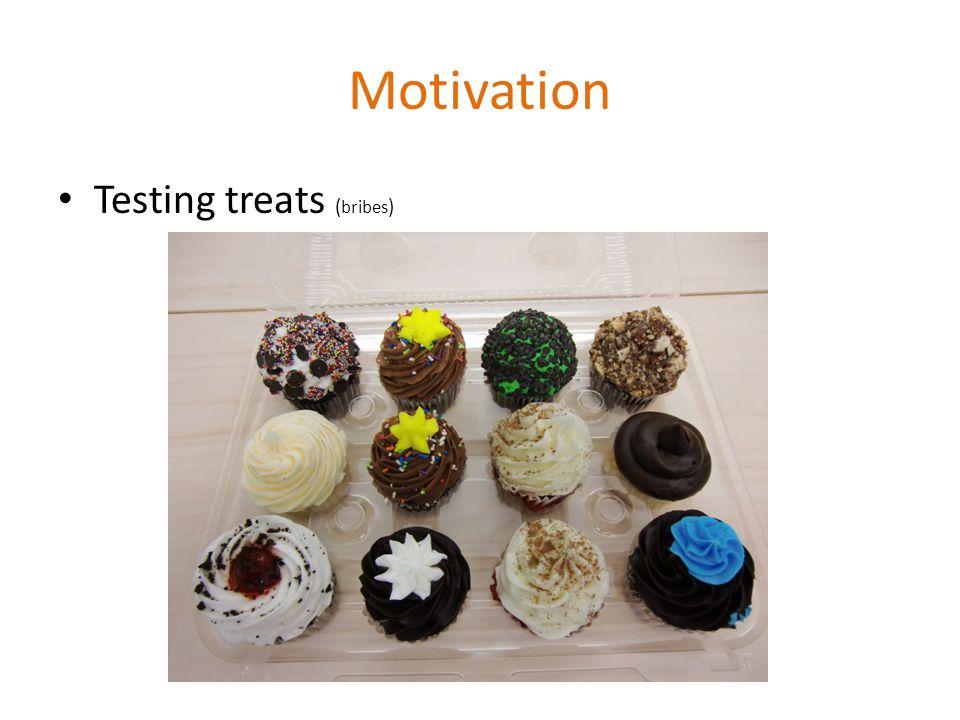 Motivation Testing treats ( bribes )