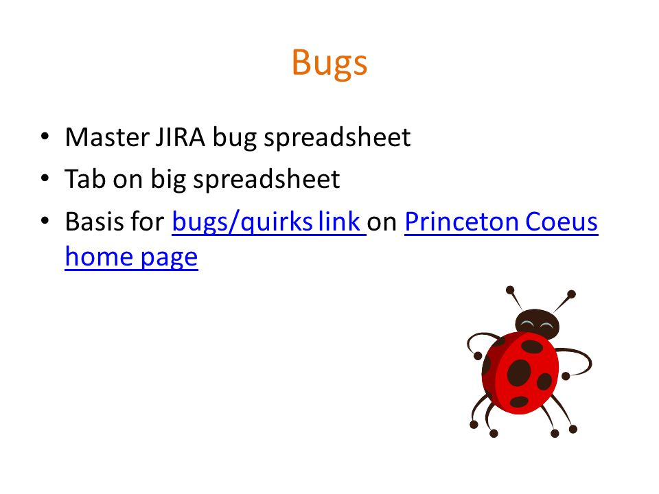 Bugs Master JIRA bug spreadsheet Tab on big spreadsheet Basis for bugs/quirks link on Princeton Coeus home pagebugs/quirks link Princeton Coeus home page