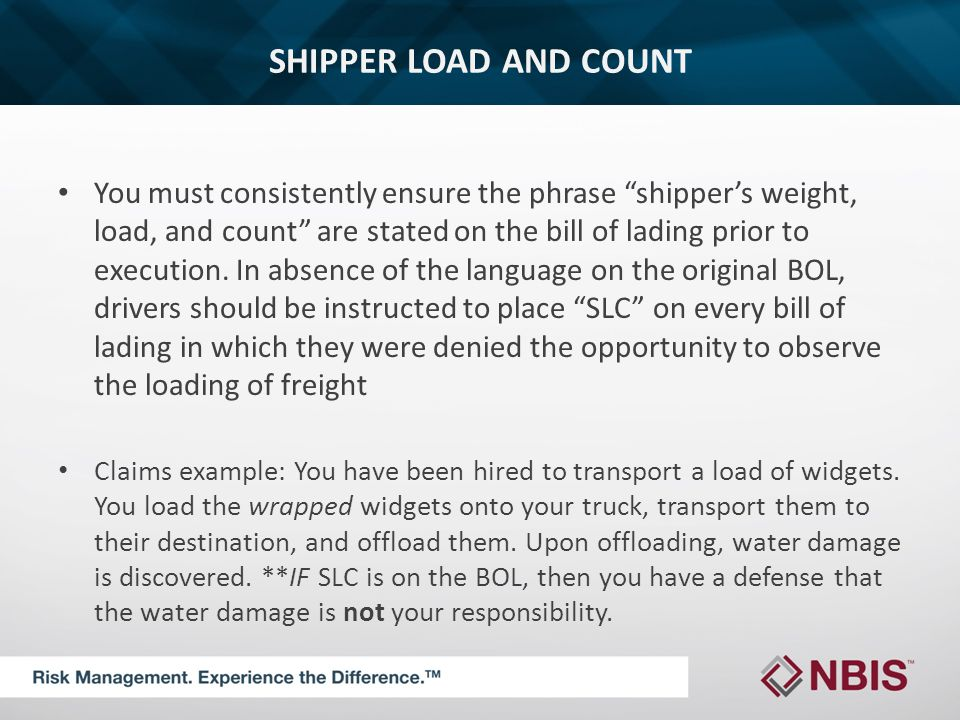 SHIPPER LOAD AND COUNT You must consistently ensure the phrase shipper's weight, load, and count are stated on the bill of lading prior to execution.