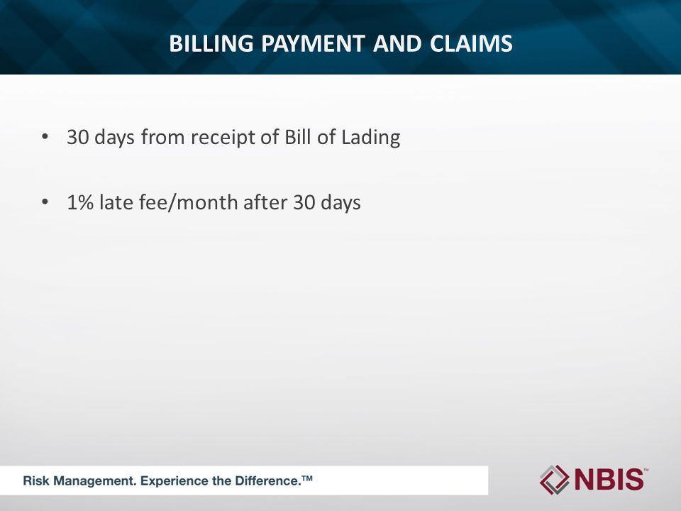 BILLING PAYMENT AND CLAIMS 30 days from receipt of Bill of Lading 1% late fee/month after 30 days