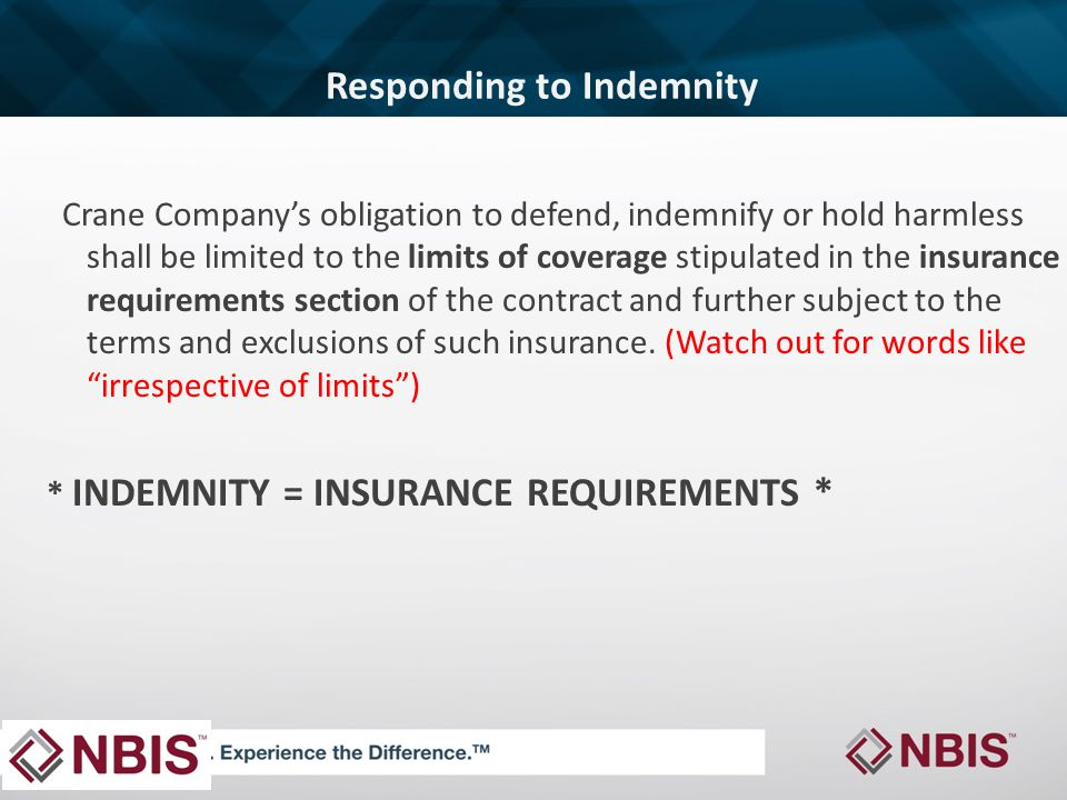 Responding to Indemnity Crane Company's obligation to defend, indemnify or hold harmless shall be limited to the limits of coverage stipulated in the insurance requirements section of the contract and further subject to the terms and exclusions of such insurance.