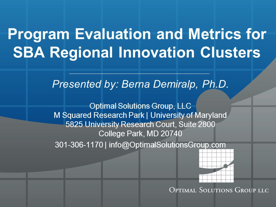 Program Evaluation and Metrics for SBA Regional Innovation Clusters Presented by: Berna Demiralp, Ph.D.