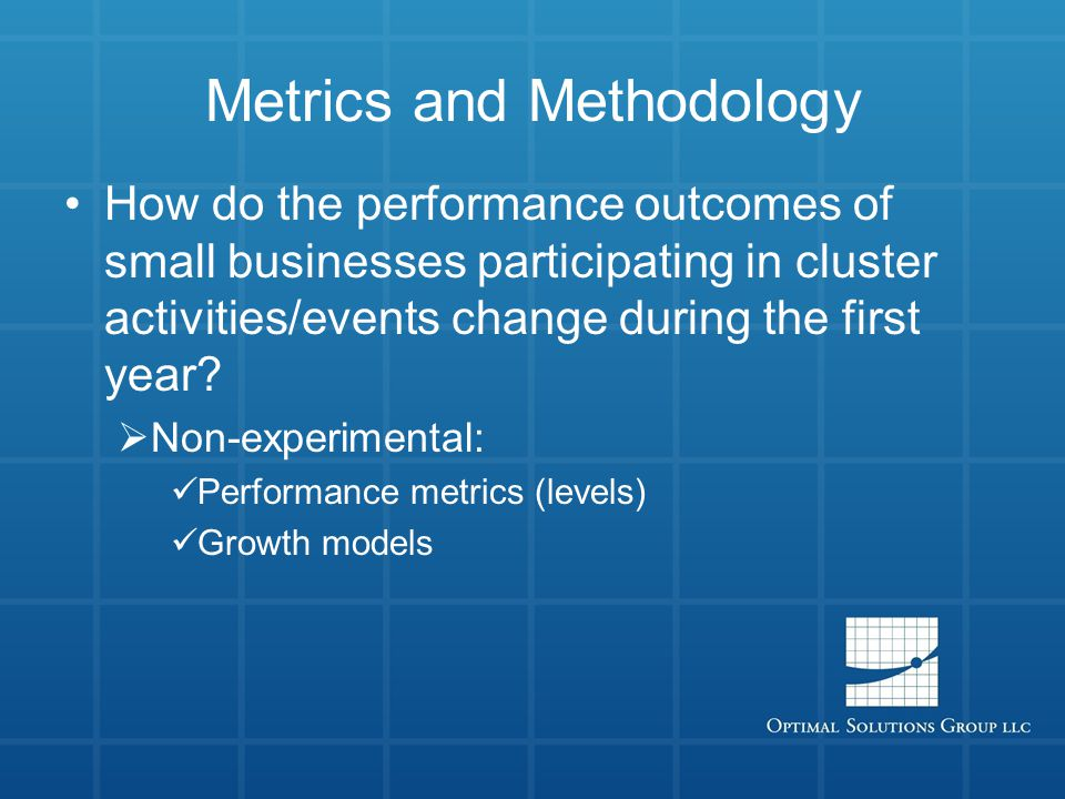 Metrics and Methodology How do the performance outcomes of small businesses participating in cluster activities/events change during the first year.