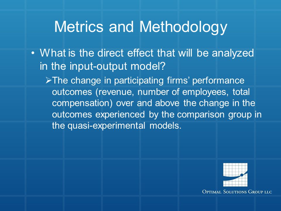 Metrics and Methodology What is the direct effect that will be analyzed in the input-output model?  The change in participating firms' performance ou