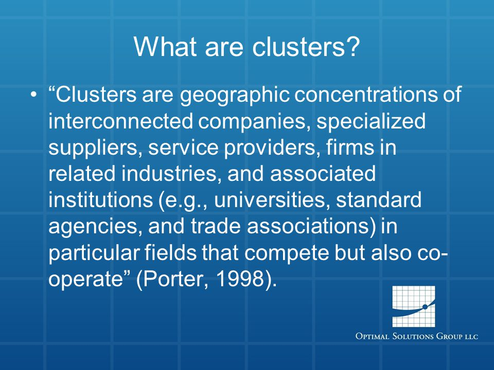 "What are clusters? ""Clusters are geographic concentrations of interconnected companies, specialized suppliers, service providers, firms in related ind"
