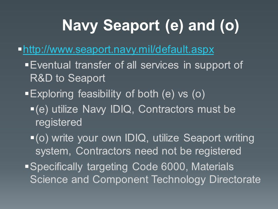  http://www.seaport.navy.mil/default.aspx http://www.seaport.navy.mil/default.aspx  Eventual transfer of all services in support of R&D to Seaport 
