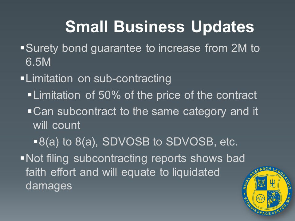  Surety bond guarantee to increase from 2M to 6.5M  Limitation on sub-contracting  Limitation of 50% of the price of the contract  Can subcontract