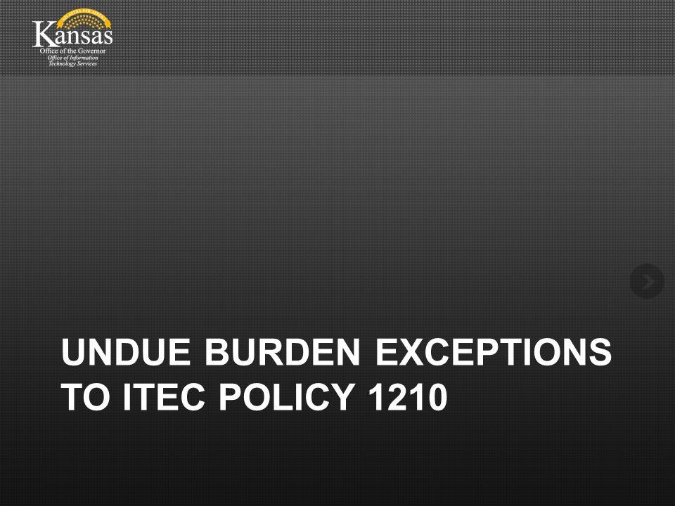 UNDUE BURDEN EXCEPTIONS TO ITEC POLICY 1210
