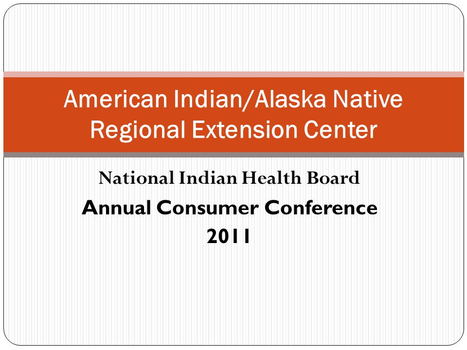 National Indian Health Board Annual Consumer Conference 2011 American Indian/Alaska Native Regional Extension Center