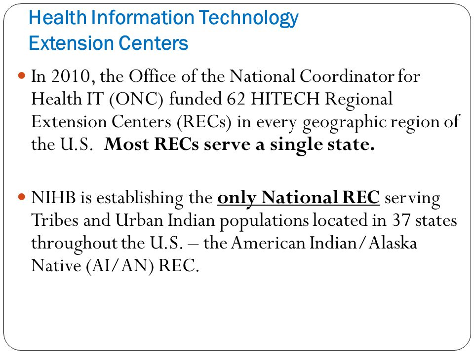 Health Information Technology Extension Centers In 2010, the Office of the National Coordinator for Health IT (ONC) funded 62 HITECH Regional Extensio
