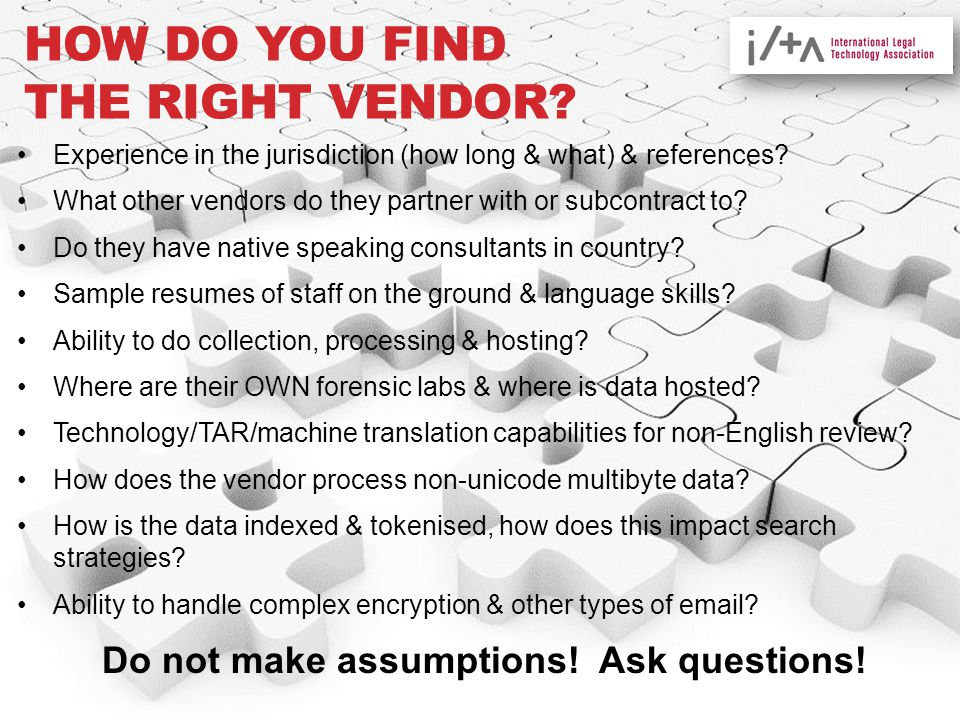 HOW DO YOU FIND THE RIGHT VENDOR. Experience in the jurisdiction (how long & what) & references.