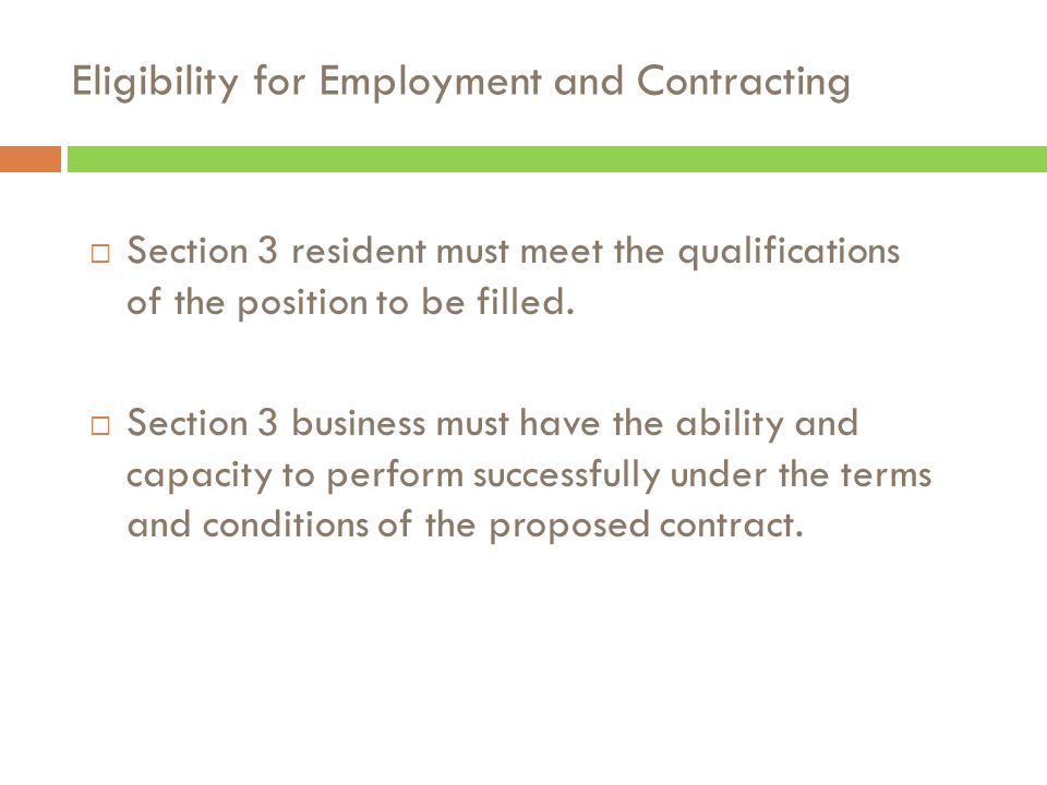  Section 3 resident must meet the qualifications of the position to be filled.  Section 3 business must have the ability and capacity to perform suc