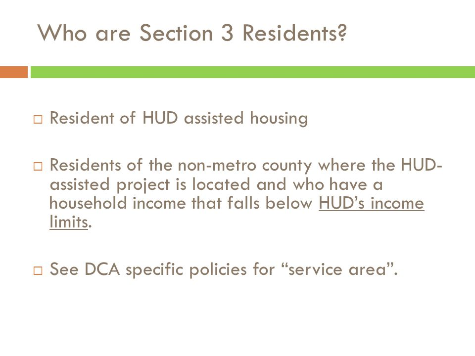  Resident of HUD assisted housing  Residents of the non-metro county where the HUD- assisted project is located and who have a household income that falls below HUD's income limits.