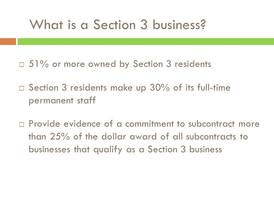  51% or more owned by Section 3 residents  Section 3 residents make up 30% of its full-time permanent staff  Provide evidence of a commitment to su