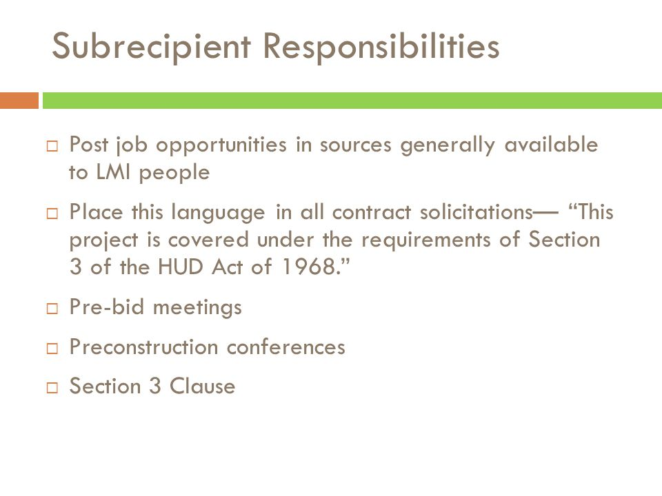 Post job opportunities in sources generally available to LMI people  Place this language in all contract solicitations— This project is covered under the requirements of Section 3 of the HUD Act of 1968.  Pre-bid meetings  Preconstruction conferences  Section 3 Clause Subrecipient Responsibilities