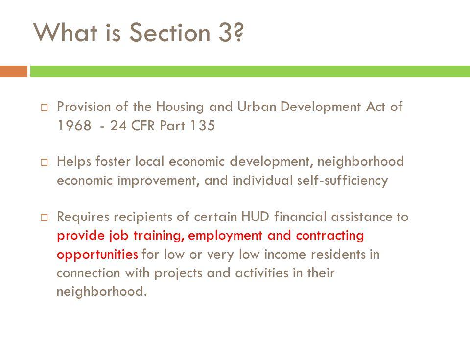  Provision of the Housing and Urban Development Act of 1968 - 24 CFR Part 135  Helps foster local economic development, neighborhood economic improv