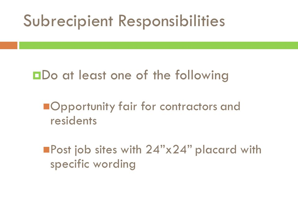  Do at least one of the following Opportunity fair for contractors and residents Post job sites with 24 x24 placard with specific wording Subrecipient Responsibilities