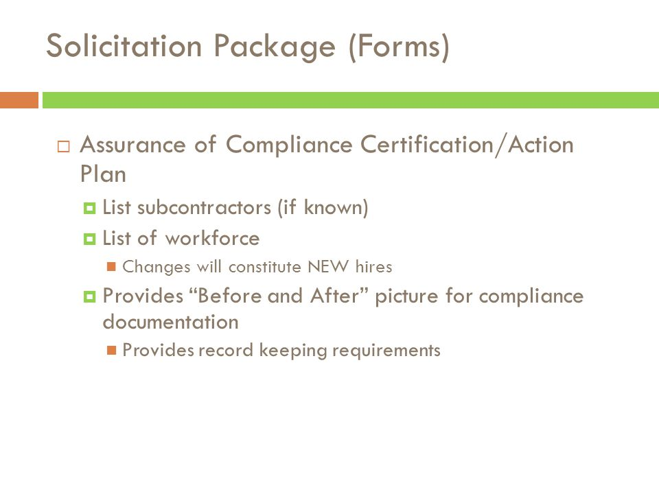  Assurance of Compliance Certification/Action Plan  List subcontractors (if known)  List of workforce Changes will constitute NEW hires  Provides