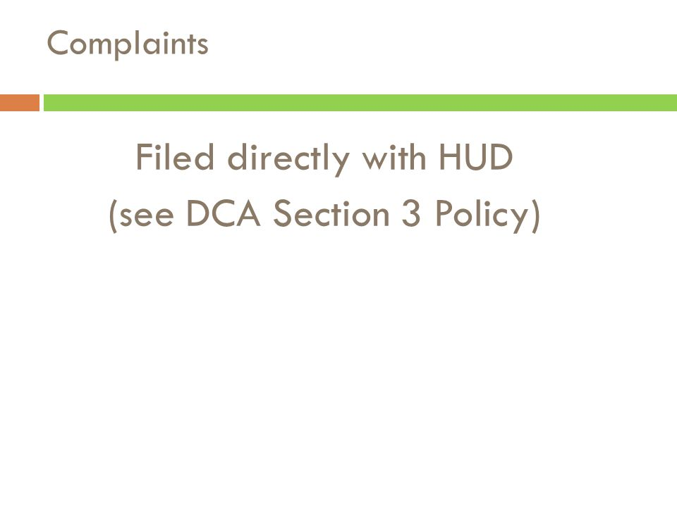 Filed directly with HUD (see DCA Section 3 Policy) Complaints