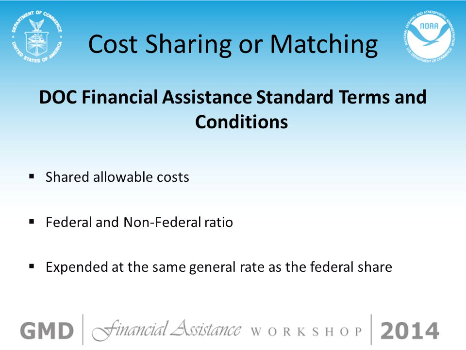 Cost Sharing or Matching DOC Financial Assistance Standard Terms and Conditions  Shared allowable costs  Federal and Non-Federal ratio  Expended at the same general rate as the federal share