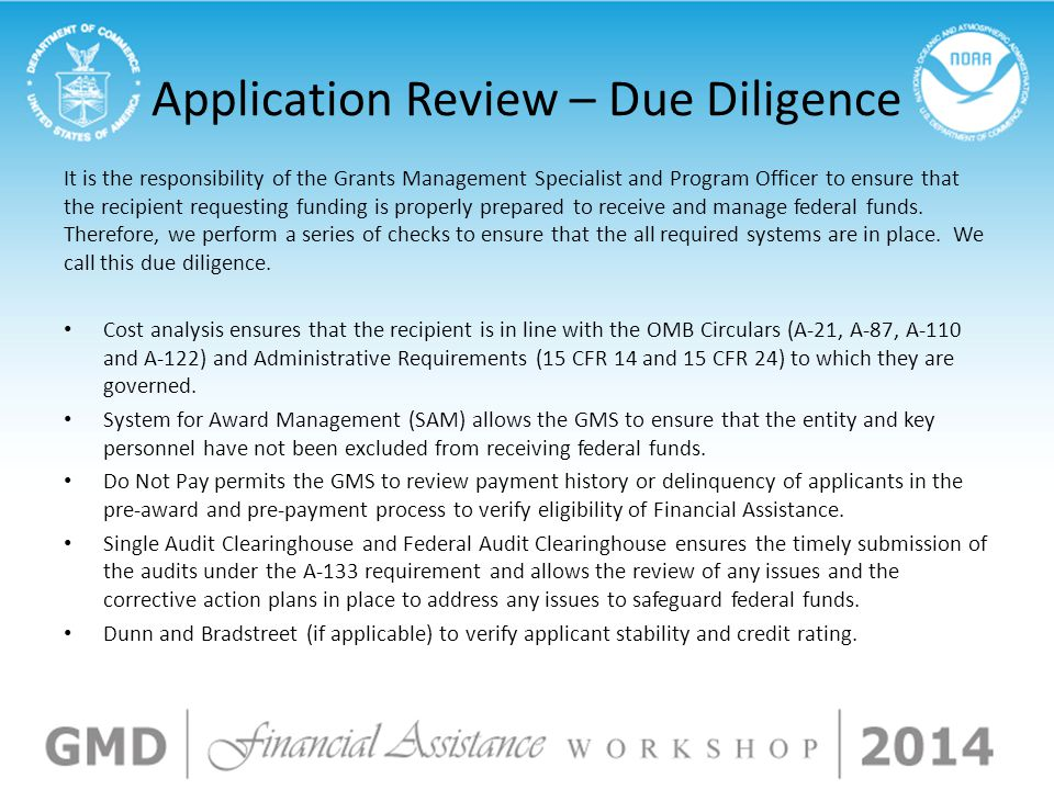 Application Review – Due Diligence It is the responsibility of the Grants Management Specialist and Program Officer to ensure that the recipient requesting funding is properly prepared to receive and manage federal funds.