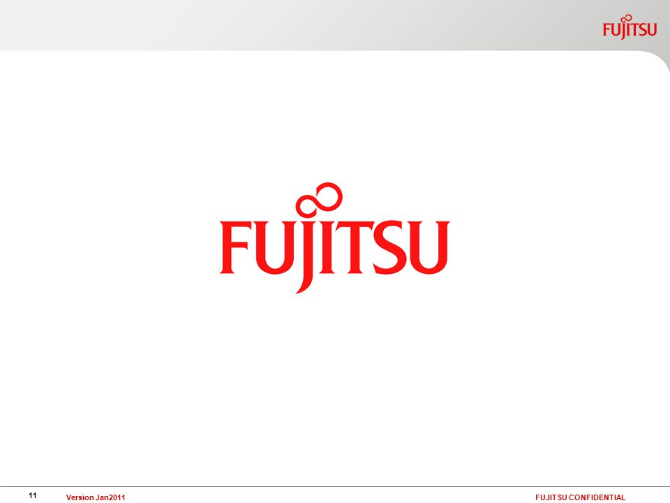 11 Version Jan2011 FUJITSU CONFIDENTIAL