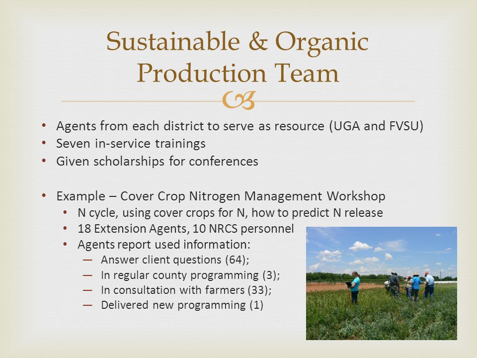  Agents from each district to serve as resource (UGA and FVSU) Seven in-service trainings Given scholarships for conferences Example – Cover Crop Nit