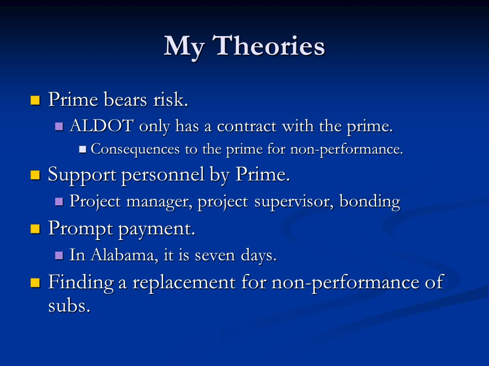 My Theories Prime bears risk. Prime bears risk. ALDOT only has a contract with the prime.