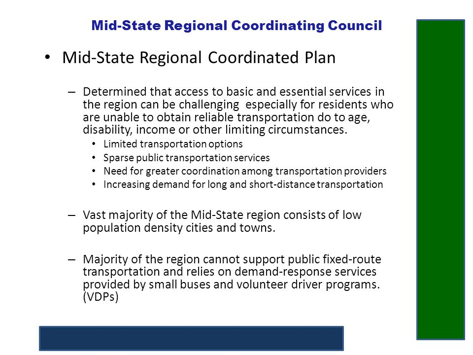Mid-State Regional Coordinating Council Mid-State Regional Coordinated Plan Goals Bases on these findings it was identified that demand response services like VDPs are the most feasible option to expand transportation services in the region.
