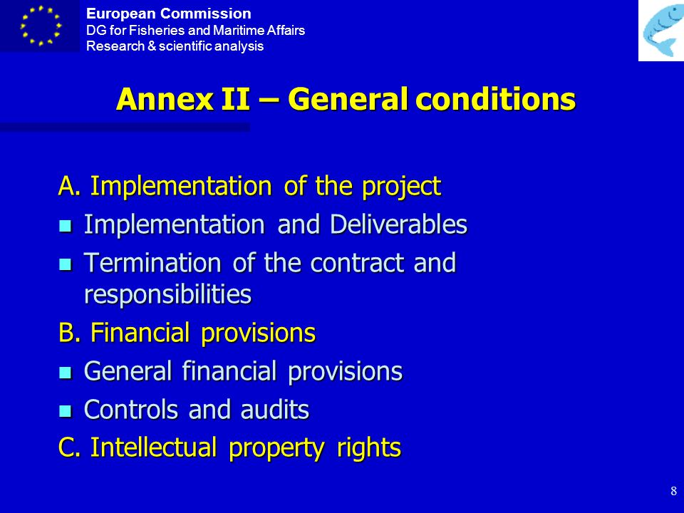 European Commission DG for Fisheries and Maritime Affairs Research & scientific analysis 7 Annex I – Workprogramme (TA) Annex I – Workprogramme (TA) Technical content Participants and subcontractors Workplanning and timetable Budget per participant and activity (Research and Management)