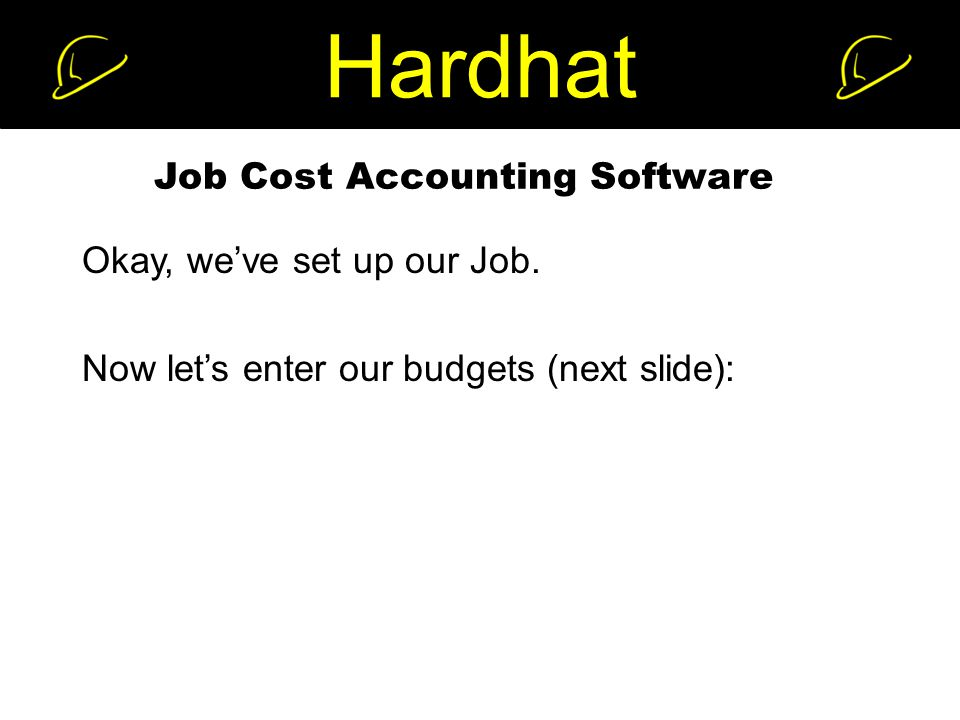 Hardhat Job Cost Accounting Software Okay, we've set up our Job.
