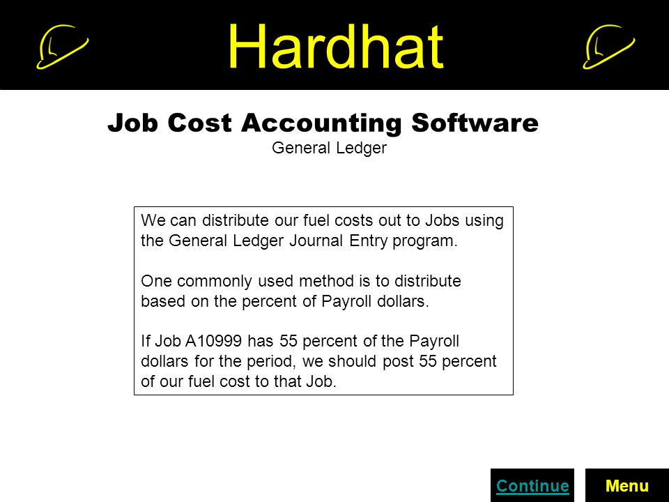 Hardhat Job Cost Accounting Software General Ledger We can distribute our fuel costs out to Jobs using the General Ledger Journal Entry program.