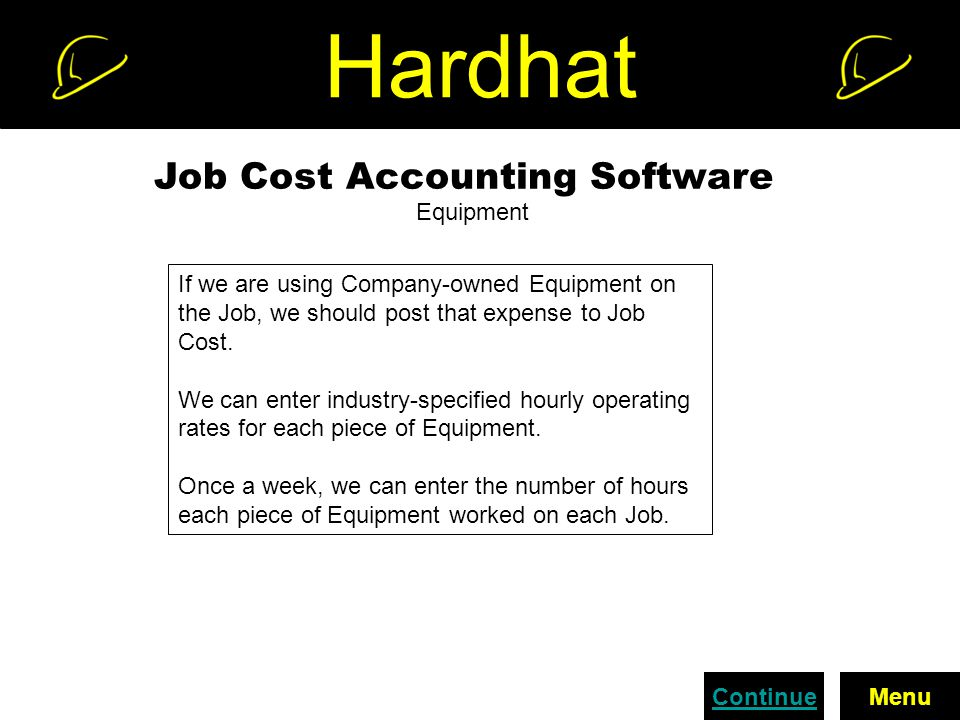 Hardhat Job Cost Accounting Software Equipment If we are using Company-owned Equipment on the Job, we should post that expense to Job Cost.