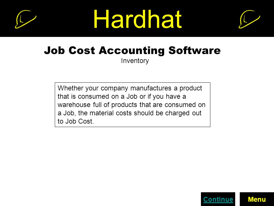 Hardhat Job Cost Accounting Software Inventory Whether your company manufactures a product that is consumed on a Job or if you have a warehouse full of products that are consumed on a Job, the material costs should be charged out to Job Cost.